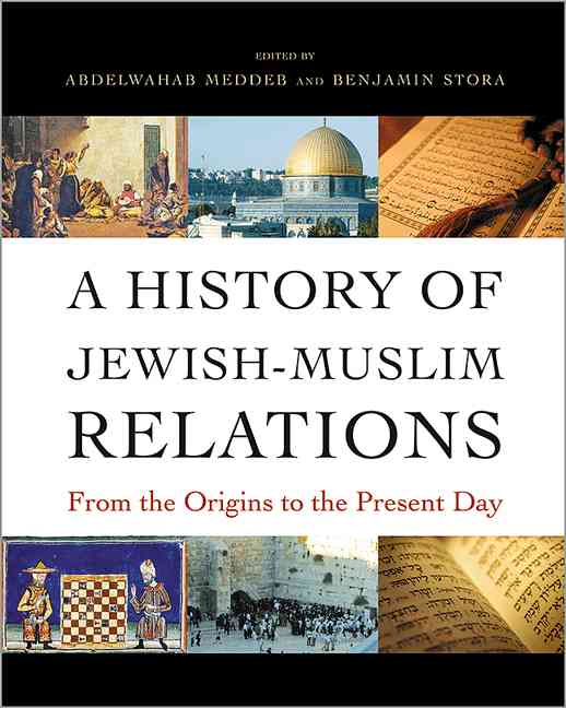 A History of Jewish-Muslim Relations By Meddeb, Abdelwahab/ Stora, Benjamin