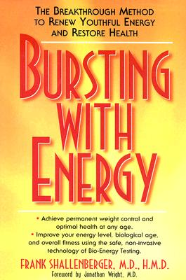 Bursting With Energy By Shallenberger, Frank, M.D./ Wright, Jonathan (FRW)
